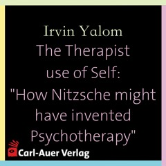"""Irvin Yalom - The Therapist Use Of Self: """"How Nietzsche might have invented Psychotherapy"""""""