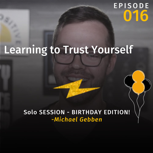 Learning to Trust Yourself: Solo Episode - Birthday Edition