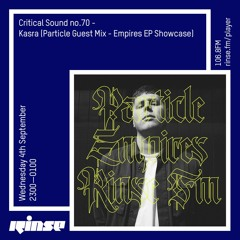 Critical Sound no. 70 | Kasra (Particle Guest Mix - Empires EP Showcase | 04.09.12
