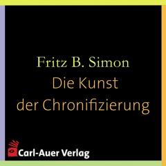 Fritz B. Simon - Die Kunst der Chronifizierung