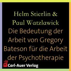 Helm Stierlin & Paul Watzlawick - Die Bedeutung der Arbeit von Gregory Bateson