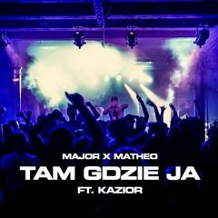 "Major x Matheo ft. Kazior - ""Tam gdzie ja"""