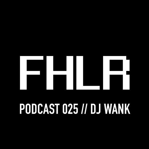 FHLR Podcast #25 w/ DJ Wank