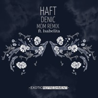 Haft - Denic (MoM ft. Isabelita Remix)
