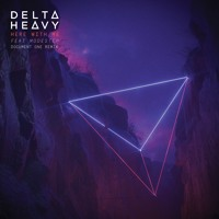 Delta Heavy (ft. Modestep) - Here With Me [Document One Remix]