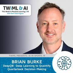 DeepQB: Deep Learning to Quantify Quarterback Decision-Making with Brian Burke - TWIML Talk #297