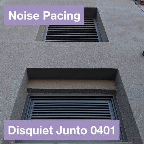 Disquiet Junto Project 0401: Noise Pacing