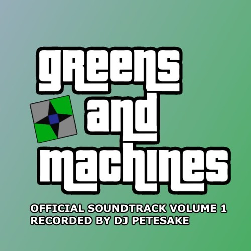 Greens and Machines Soundtrack Volume 1