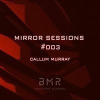 Mirror Sessions #003 - Callum Murray