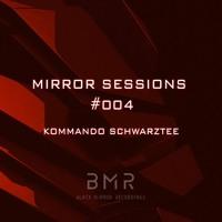 Mirror Sessions #004 - Kommando Schwarztee