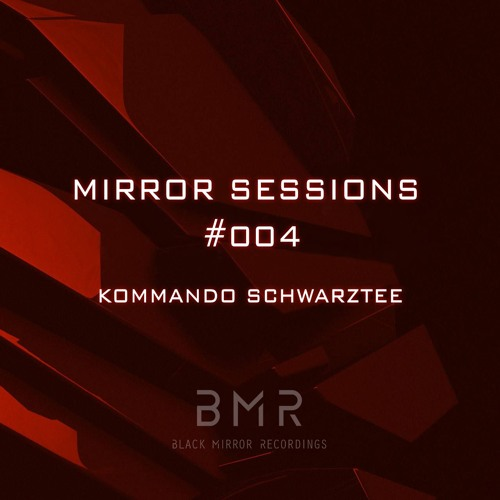 Mirror Sessions #004 - Kommando Schwarztee