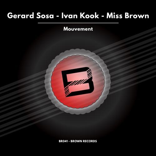Gerard Sosa, Ivan Kook, Miss Brown - Mouvement (Original Mix) [Brown Records]