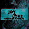 Download Spencer Ramsay - Joy And Love [OUT NOW ON ALL MAJOR PLATFORMS] Mp3