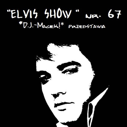 """ELVIS SHOW"" # 67 by *D.J.-Maciek!*"