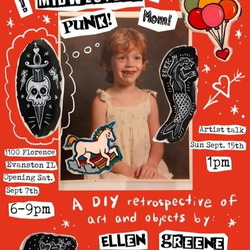 Ellen Greene's Midwestern! Punk! Mom! Retrospective!