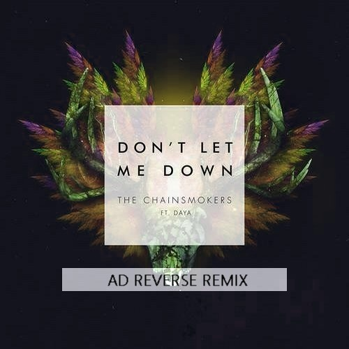 The Chainsmokers - Don't Let Me Down (AD Reverse Remix)