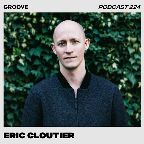 Groove Podcast 224 - Eric Cloutier