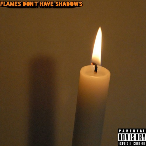 Flames Don't Have Shadows