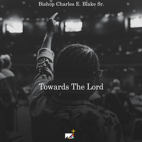 Bishop Charles E. Blake Sr. | Towards The Lord
