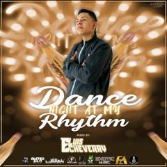 DANCE NIGHT AT MY RHYTHM MIXED BY LUIS ECHEVERREY 2K19
