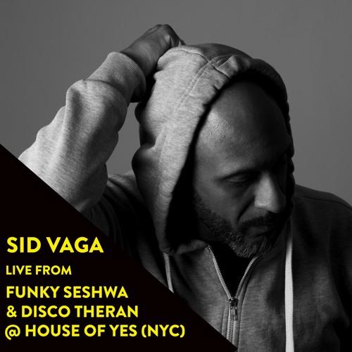 Sid Vaga live from Funky Seshwa & Disco Tehran @ House Of YES [NYC]