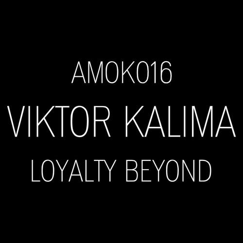 Viktor Kalima - Loyalty Beyond (AMOK016)