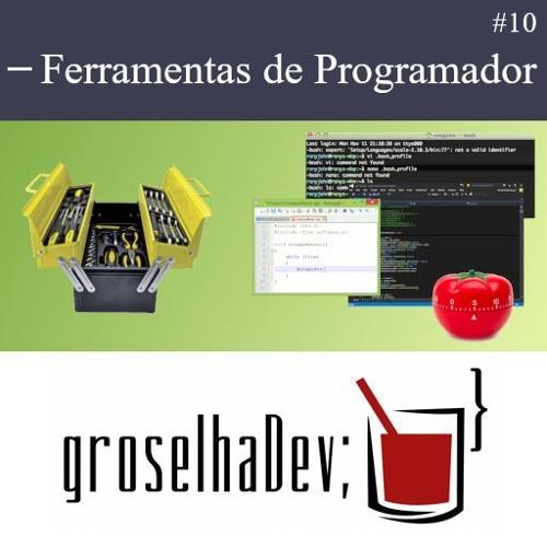 groselhaDev #10 - Ferramentas de Programador