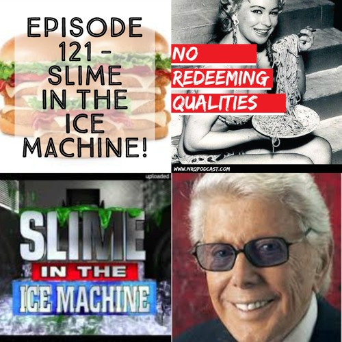 Episode 121 - Slime In The Ice Machine!