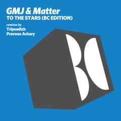 GMJ & Matter - To The Stars (Tripswitch Remix)