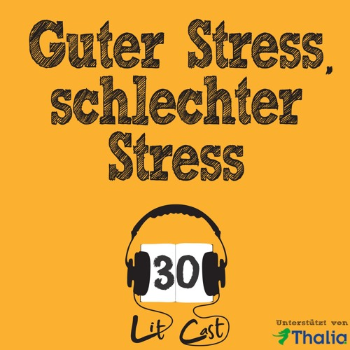 LITCAST Folge 30 – Guter Stress, schlechter Stress