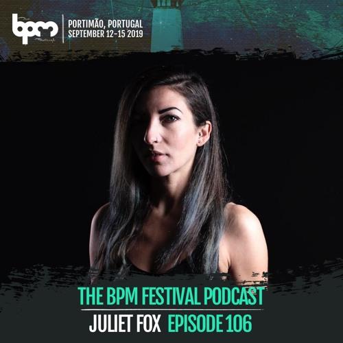 The BPM Festival Podcast 106: Juliet Fox