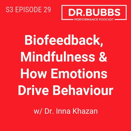 S3E29 // Biofeedback, Mindfulness & How Emotions Drive Behaviour w/ Dr. Inna Khazan, PhD