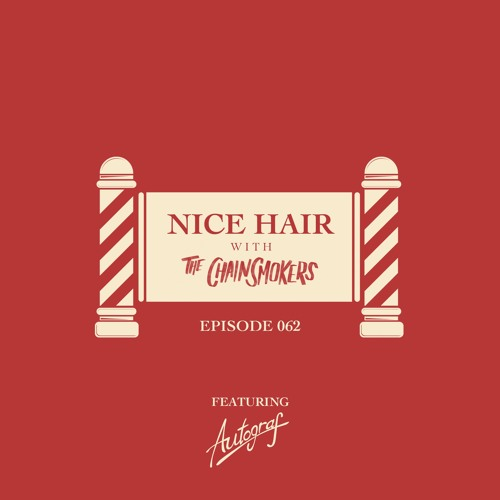 Nice Hair with The Chainsmokers 062 ft. Autograf
