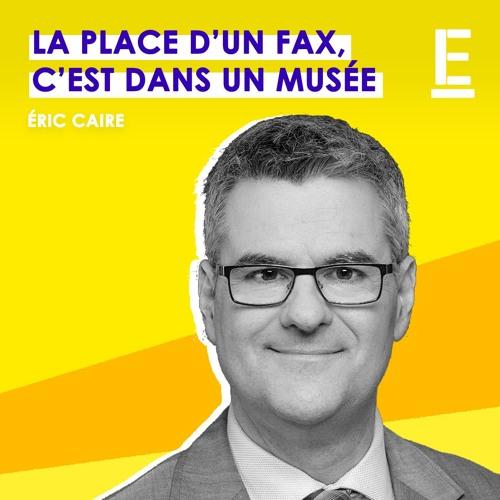 """""""La place d'un fax, c'est dans un musée"""" - Entrevue avec Éric Caire"""
