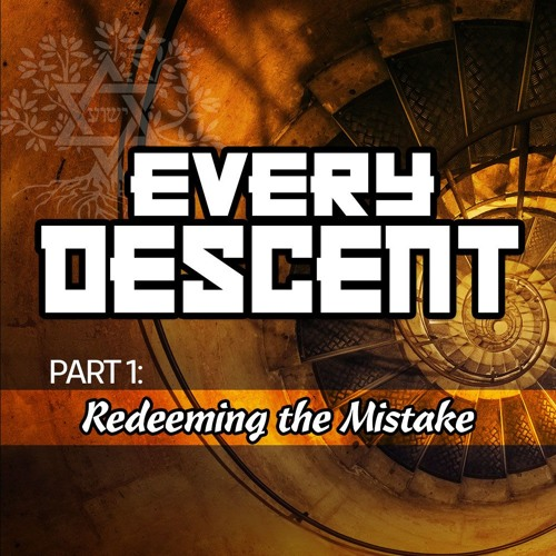 Every Descent - Part 1: Redeeming the Mistake