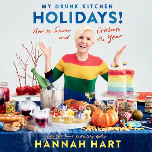 My Drunk Kitchen Holidays! by Hannah Hart, read by Hannah Hart
