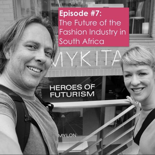 The Future of the Fashion Industry in South Africa - Episode #7