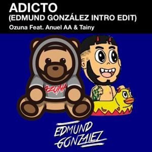 "Tainy Feat. Anuel AA & Ozuna - Adicto (Edmund González ""Quiere Beber"" Intro Edit)"