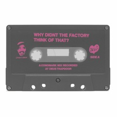 WHY DIDNT THE FACTORY THINK OF THAT_ - A CONOMARK MIX RECORDED AT DEUS TRAPDOOR