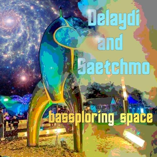 Delaydi and Saetchmo bassploring space