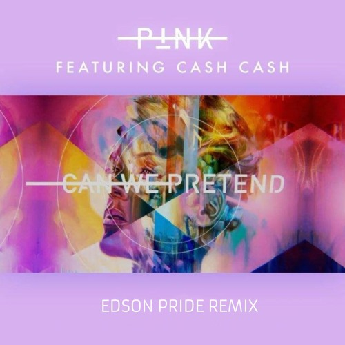 P!nk - C@n We Pretend (Edson Pride Remix)