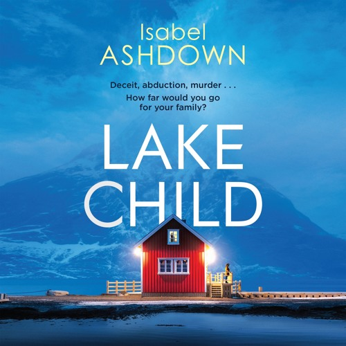 Lake Child by Isabel Ashdown, read by Julia Barrie and Charlie Sanderson
