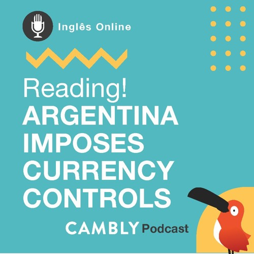 Ep.19 - Reading Text - Argentina imposes currency controls to support economy