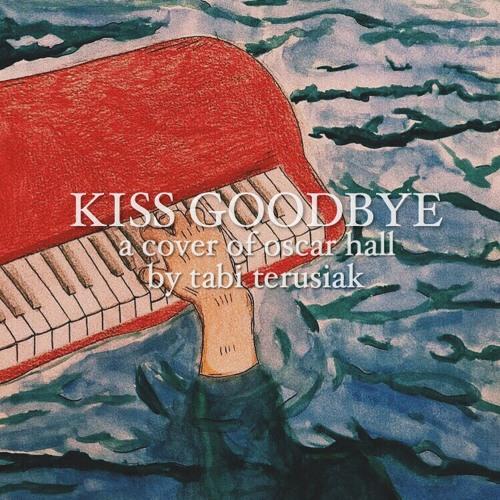 kiss goodbye (cover of oscar hall)