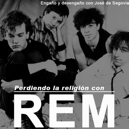 Perdiendo la religión con REM - El sueño se ha acabado con José de Segovia