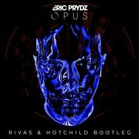 Eric Prydz - Opus (RIVAS & HOTCHILD Bootleg)