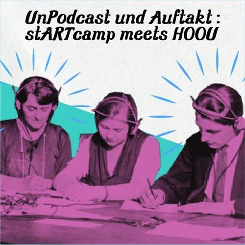 UnPodcast und Auftakt: stARTcamp meets HOOU