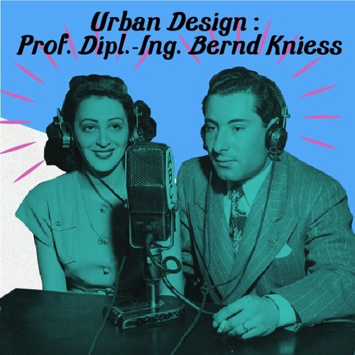 Urban Design: Prof. Dipl.-Ing. Bernd Kniess