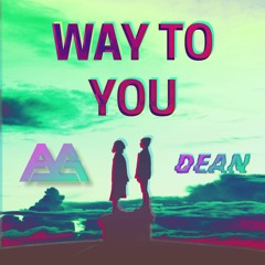 Andrew A X DEAN - Way To You