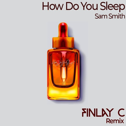 Sam Smith - How Do You Sleep (FINLAY C Remix) [FREE DL]
